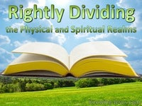 Rightly Dividing the Physical and Spiritual Realms